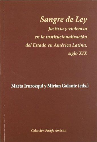 Sangre de Ley: Justicia y violencia en la institucionalización del Estado en América Latina, siglo XIX (Pasaje América) por Marta Irurozqui Victoriano