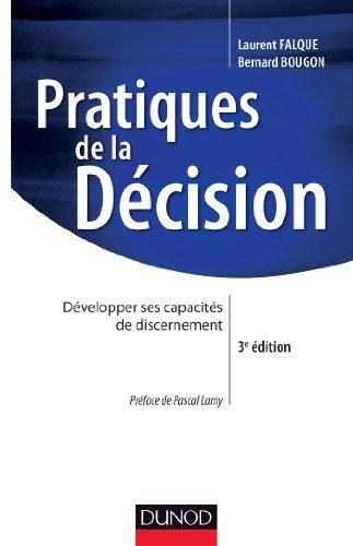 Pratiques de la dcision - 3e d. - Dvelopper ses capacits de discernement de Laurent Falque (10 avril 2013) Broch