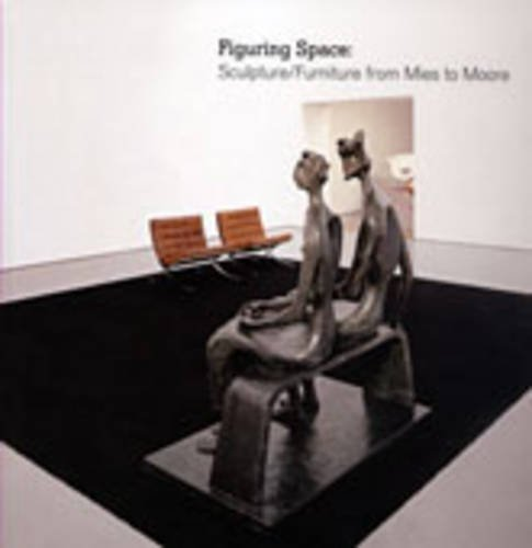 Figuring Space: Sculpture/Furniture from Mies to Moore by Dr. Penelope Curtis (2007-02-06)