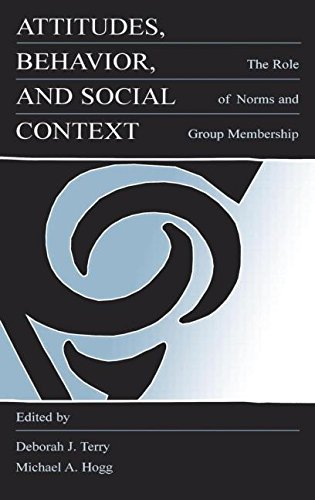 Attitudes, Behavior, and Social Context: The Role of Norms and Group Membership: The Role of Norms and Group Relationship (Applied Social Research Series)