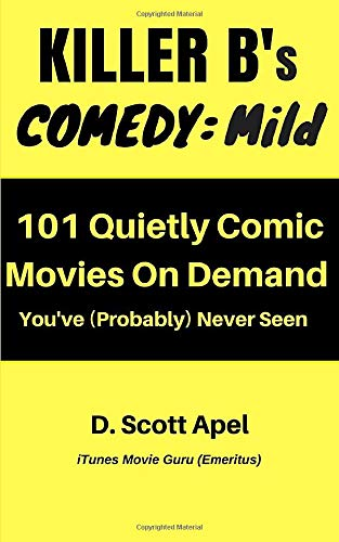 Killer B's Comedy: Mild: 101 Quietly Comic Movies On Demand You've (Probably) Never Seen (Killer B's Movie Guides, Band 4)