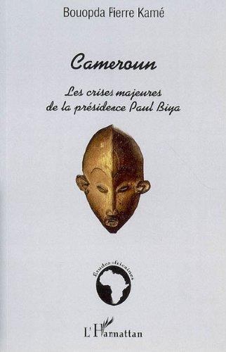 Pdf Cameroun Les Crises Majeures De La Presidence Paul Biya Download Tamatianbu