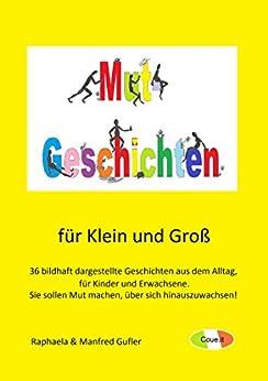 Mut-Geschichten für Klein und Groß: 36 bildhaft dargestellte Geschichten aus dem Alltag für Kinder und Erwachsene di [Gufler, Manfred, Gufler, Raphaela]