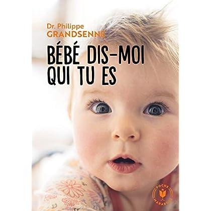 Bébé dis moi qui tu es: Vivre avec sérénité les premiers mois avec votre bébé