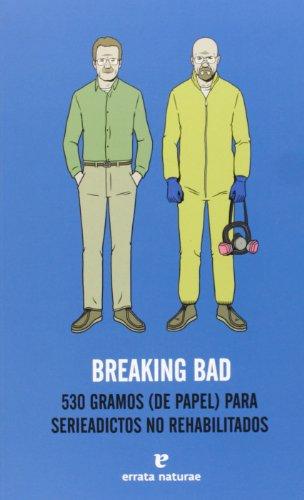 Breaking bad : 530 gramos (de papel) para serieadictos no rehabilitados por AA.VV