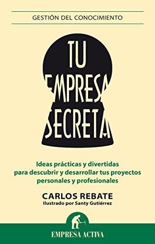 Tu empresa secreta (Gestión del conocimiento) por Carlos Rebate