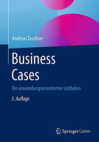 Business Cases: Ein anwendungsorientierter Leitfaden (Case Business)