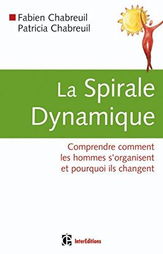Spirale dynamique : Comprendre comment les hommes s'organisent et pourquoi ils changent (Dveloppement personnel et accompagnement)