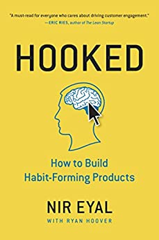 Hooked: How to Build Habit-Forming Products di [Eyal, Nir]