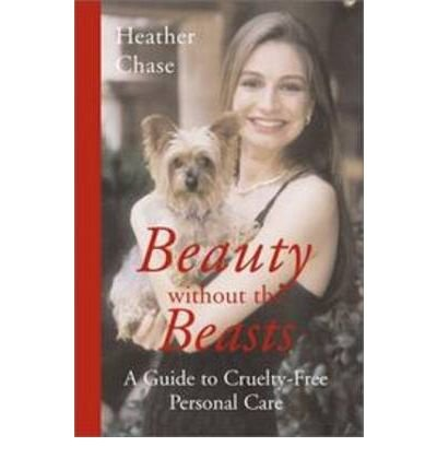 -beauty-without-the-beasts-a-guide-to-cruelty-free-personal-care-by-heather-chase-jul-2004