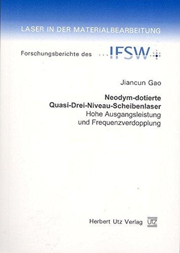 Neodym-dotierte Quasi-Drei-Niveau-Scheibenlaser: Hohe Ausgangsleistung und Frequenzverdopplung (Laser in der Materialbearbeitung)