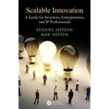 Scalable Innovation: A Guide for Inventors, Entrepreneurs, and IP Professionals (English Edition)