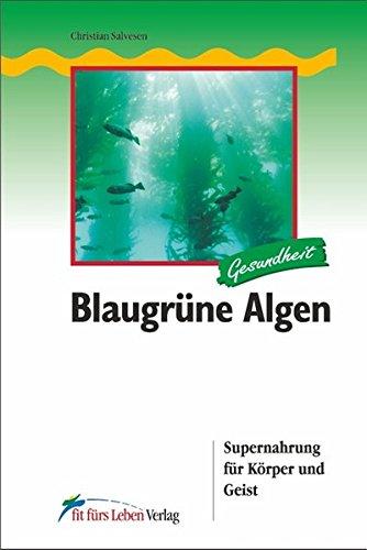 Blaugrüne Algen: Supernahrung für Körper und Geist (Fit fürs Leben Verlag in der Natura Viva Verlags GmbH)