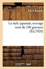 Le style japonais, ouvrage orné de 140 gravures par Émile Bayard
