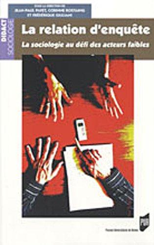 La relation d'enquète : La sociologie au défi des acteurs faibles