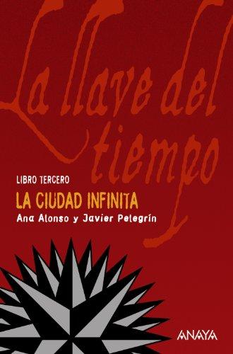 La ciudad infinita / Infinite City (La Llave Del Tiempo / the Key of Time) por Ana Alonso, Javier Pelegrin