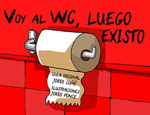 Voy al WC, luego existo por Jordi  Ponce Pérez