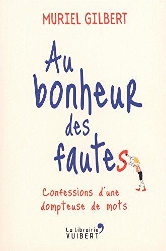 Au bonheur des fautes : Confessions d'une dompteuse de mots