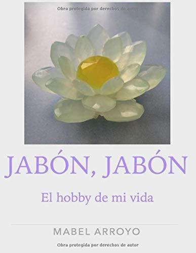 Jabon, Jabon.: El hobby de mi vida