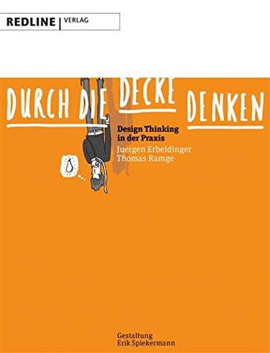 Durch die Decke denken: Design Thinking in der Praxis Buch-Cover