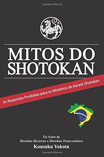 Mitos do Shotokan: As Repostas Proibidas para os Mistérios do Karatê Shotokan por Kousaku Yokota