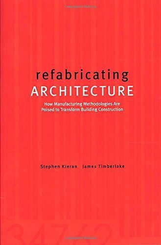 Refabricating Architecture: How Manufacturing Methodologies are Poised to Transform Building Construction 1st (first) by Kieran, Stephen, Timberlake, James (2003) Paperback
