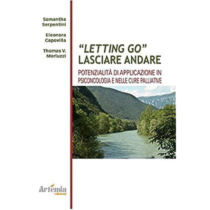 Letting Go. Lasciar Andare. Potenzialità E Applicazioni In Psiconcologia E Nelle Cure Palliative