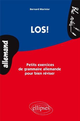 Los ! : Petits exercices de grammaire allemande pour bien réviser par Bernard Marinier