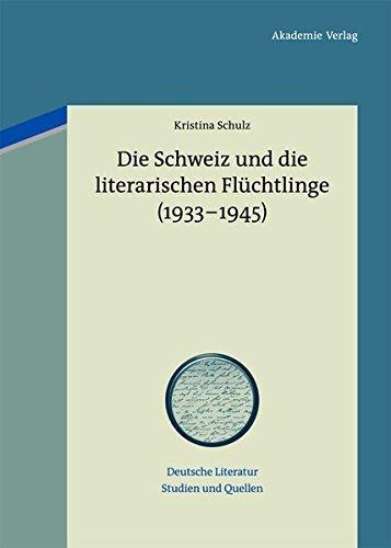 Die Schweiz Und Die Literarischen Fl??chtlinge 1933-1945 (Deutsche Literatur. Studien Und Quellen) by Kristina Schulz (2012-03-21)