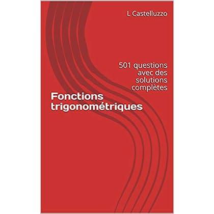 Fonctions trigonométriques: 501 questions avec des solutions complètes