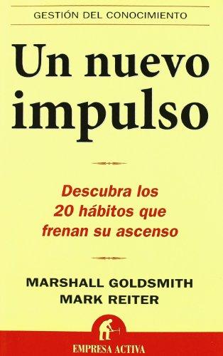 Un Nuevo Impulso: Descubra Los 20 Habitos Que Frenan Su Ascenso (Gestion Del Conocimiento) por Dr Marshall Goldsmith