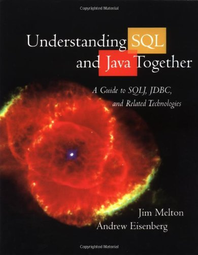 Understanding SQL and Java Together: A Guide to SQLJ, JDBC, and Related Technologies (The Morgan Kaufmann Series in Data Management Systems) by Jim Melton (2000-05-24)