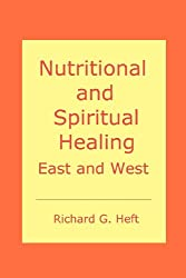 Nutritional and Spiritual Healing: A Simple Guide to Chinese Medicine and Ayurveda