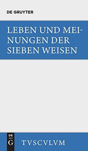 Leben und Meinungen der Sieben Weisen: Griechische und lateinische Quellen (Sammlung Tusculum)