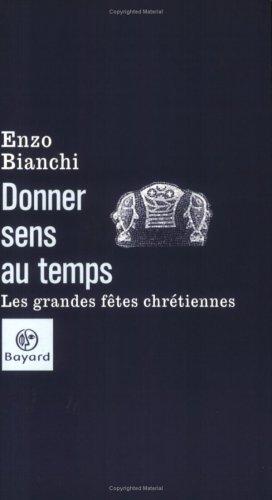 Donner sens au temps : Les Grandes fêtes chrétiennes par Enzo Bianchi
