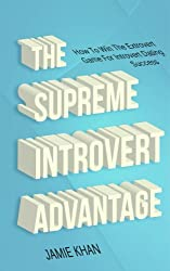 The Supreme Introvert Advantage: How To Win The Extrovert Game For Introvert Dating Success (Life, NLP, Introvert, Introvert Success, Introverted Book 1) (English Edition)