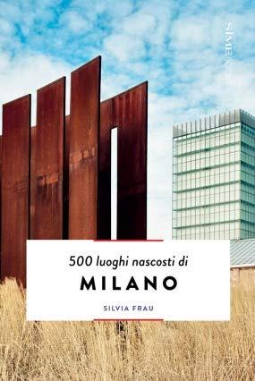 500 luoghi nascosti di Milano por Silvia Frau
