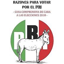 Razónes para votar por el PRI. Guia comprensiva de cara a las elecciones 2018.
