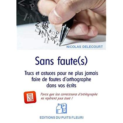 Sans faute(s): Trucs et astuces pour ne plus jamais faire de fautes d'orthographe dans vos écrits