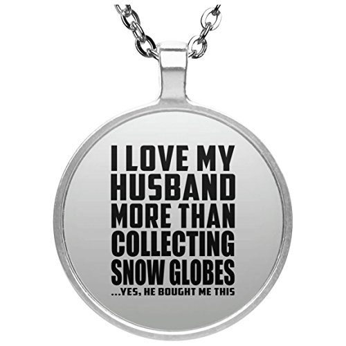 I Love My Husband More Than Collecting Snow Globes - Round Necklace Halskette Kreis Versilberter Anhänger - Geschenk zum Geburtstag Jahrestag Muttertag Vatertag Ostern