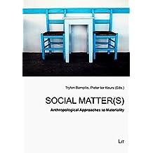Social Matter(s): Anthropological Approaches to Materiality (Ethnologie: Forschung und Wissenschaft) (2014-09-25)