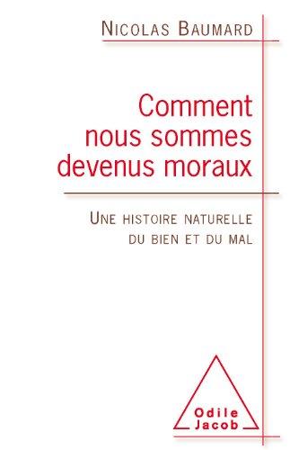 Comment nous sommes devenus moraux (SCIENCE HUM) par Nicolas Baumard