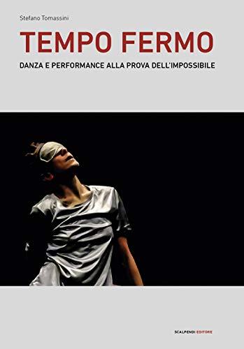 Tempo fermo. Danza e performance alla prova dell'impossibile (Saggi e ricerche) por Stefano Tomassini