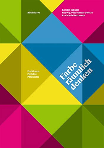 Farbe räumlich denken: Positionen, Projekte, Potenziale