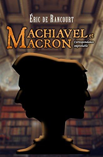 MACHIAVEL et MACRON: Correspondance improbable par Eric de Rancourt