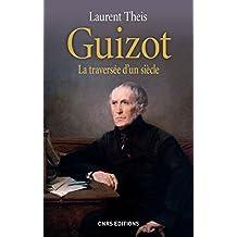 Guizot : La traversée d'un siècle