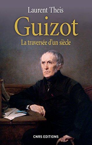 Guizot. La traversée d'un siècle