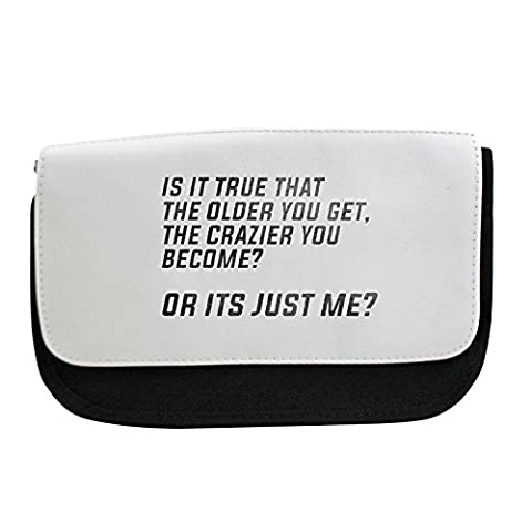 Pencil case with It is true that the older you get, the crazier you become?or its just me