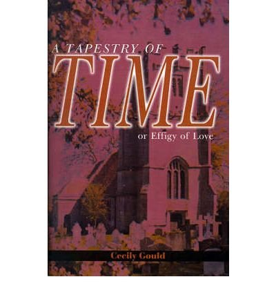 -a-tapestry-of-time-or-effigy-of-love-by-gould-cecily-author-may-2001-paperback-