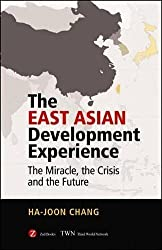 The East Asian Development Experience: The Miracle, the Crisis and the Future by Chang Ha-Joon (2007-02-09)